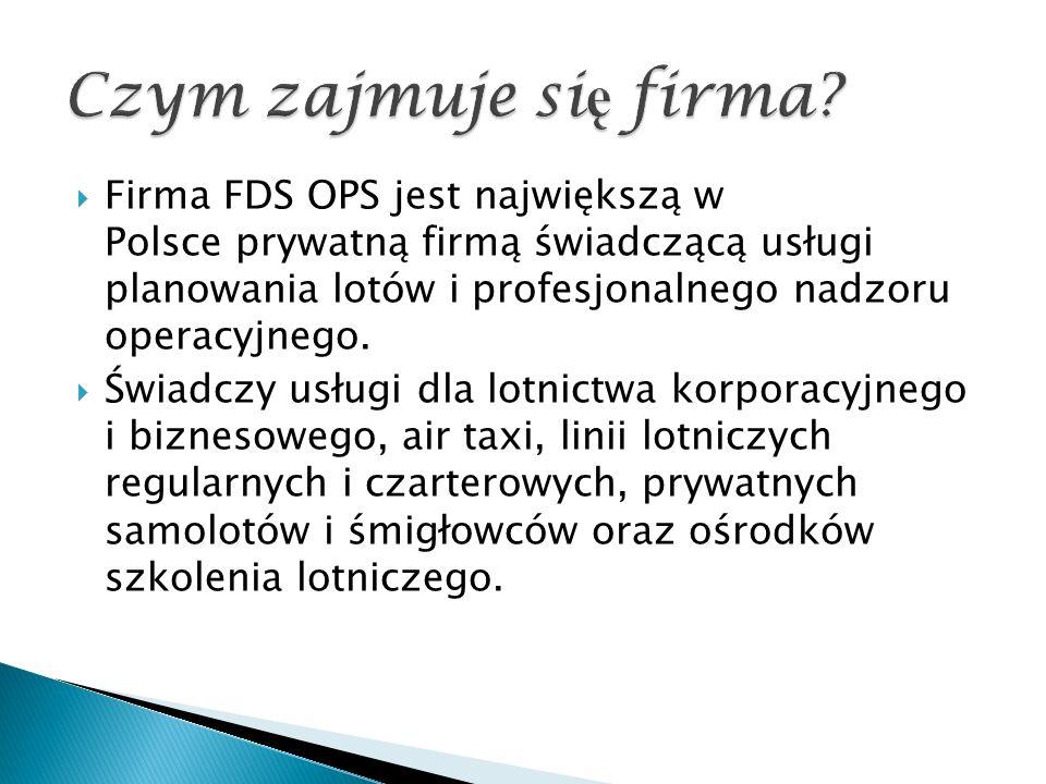  Firma FDS OPS jest największą w Polsce prywatną firmą świadczącą usługi planowania lotów i profesjonalnego nadzoru operacyjnego.