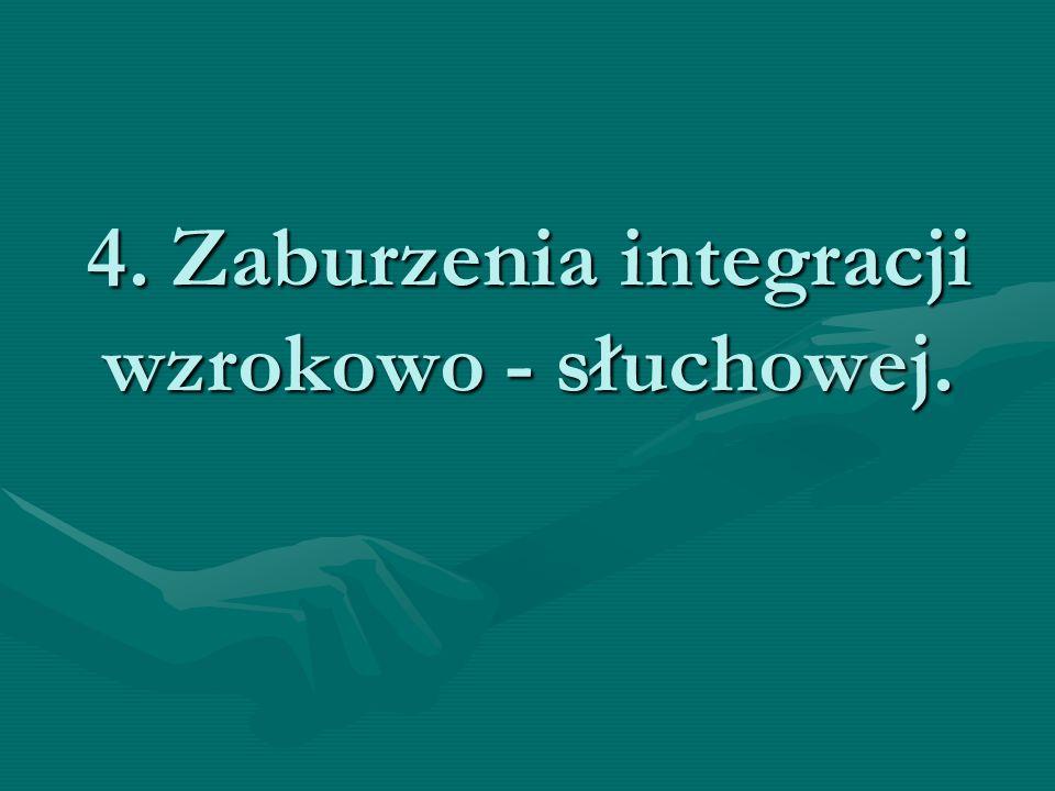4. Zaburzenia integracji wzrokowo - słuchowej.