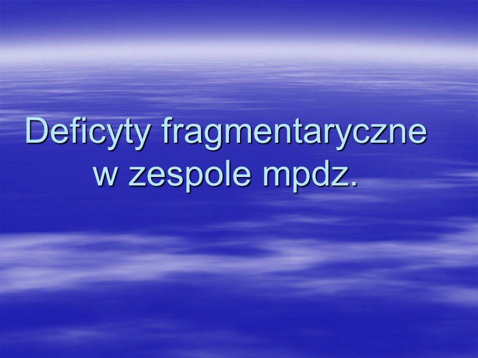 Deficyty fragmentaryczne w zespole mpdz.