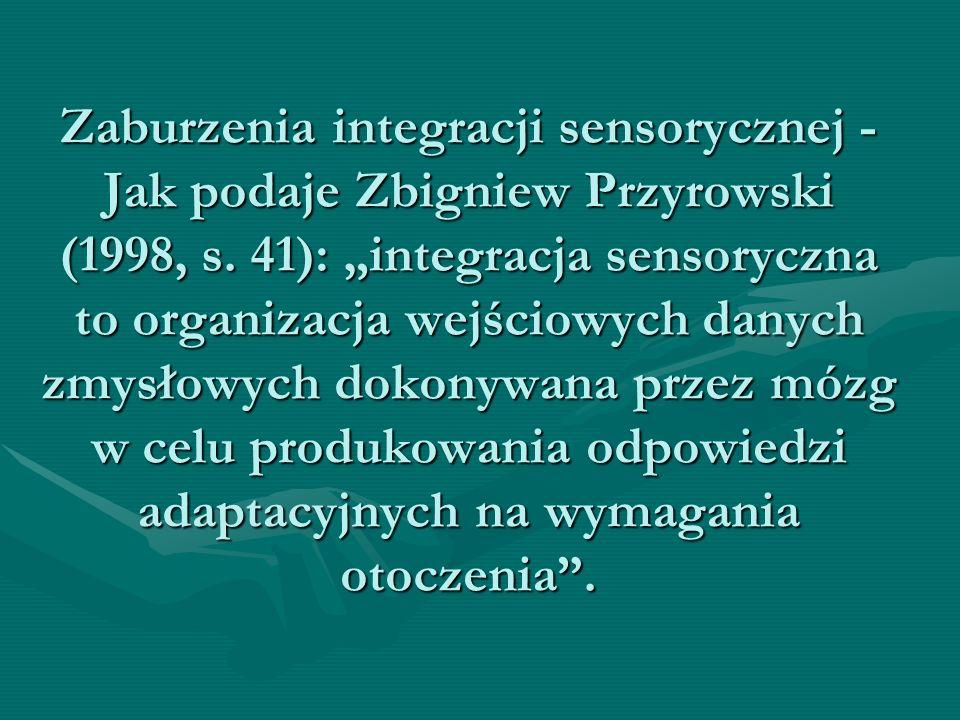 """Zaburzenia integracji sensorycznej - Jak podaje Zbigniew Przyrowski (1998, s. 41): """"integracja sensoryczna to organizacja wejściowych danych zmysłowyc"""
