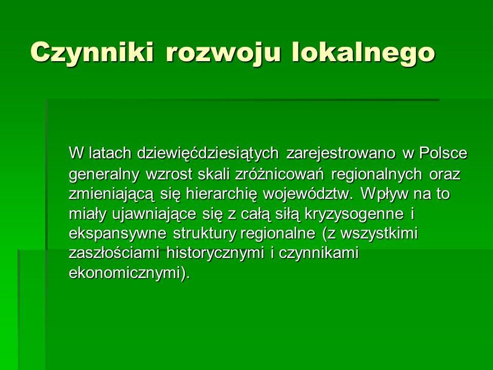 Czynniki rozwoju lokalnego W latach dziewięćdziesiątych zarejestrowano w Polsce generalny wzrost skali zróżnicowań regionalnych oraz zmieniającą się hierarchię województw.