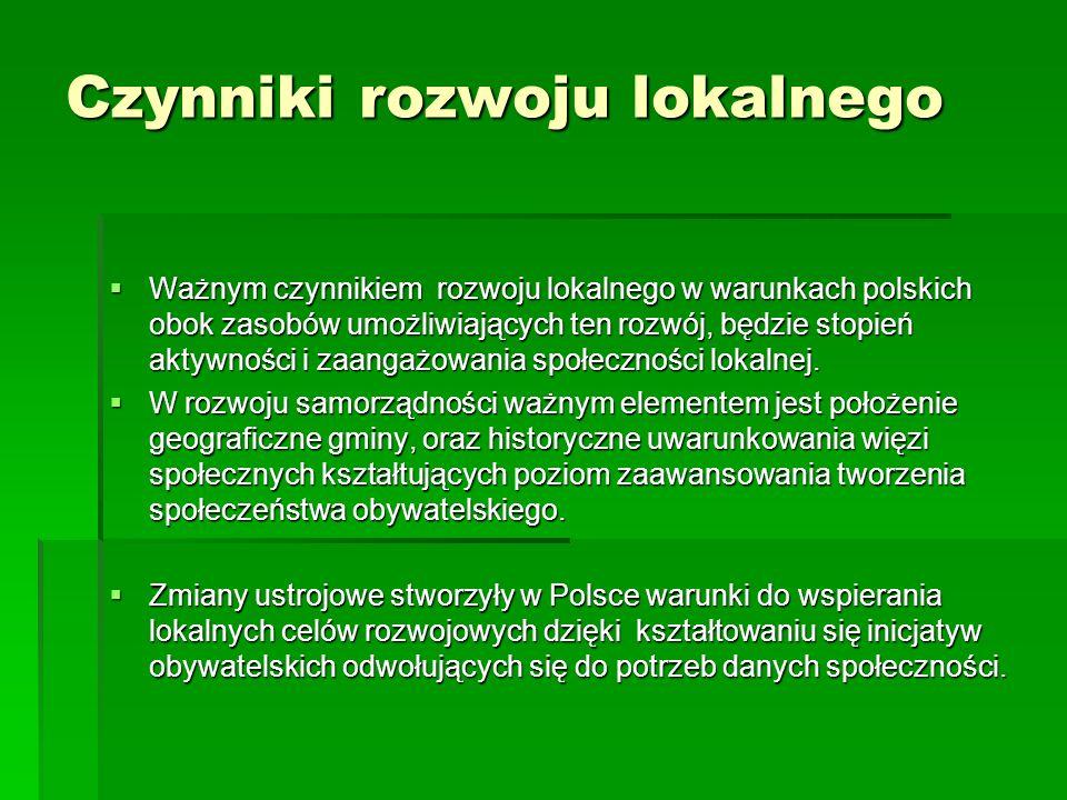 Czynniki rozwoju lokalnego  Ważnym czynnikiem rozwoju lokalnego w warunkach polskich obok zasobów umożliwiających ten rozwój, będzie stopień aktywności i zaangażowania społeczności lokalnej.