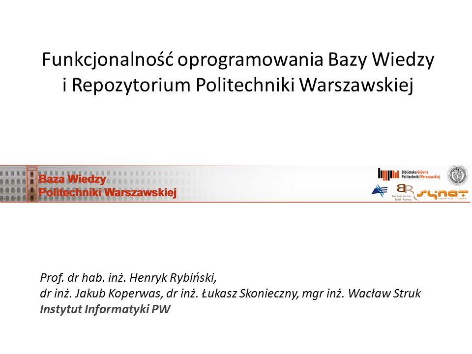 Funkcjonalność oprogramowania Bazy Wiedzy i Repozytorium Politechniki Warszawskiej Prof. dr hab. inż. Henryk Rybiński, dr inż. Jakub Koperwas, dr inż.