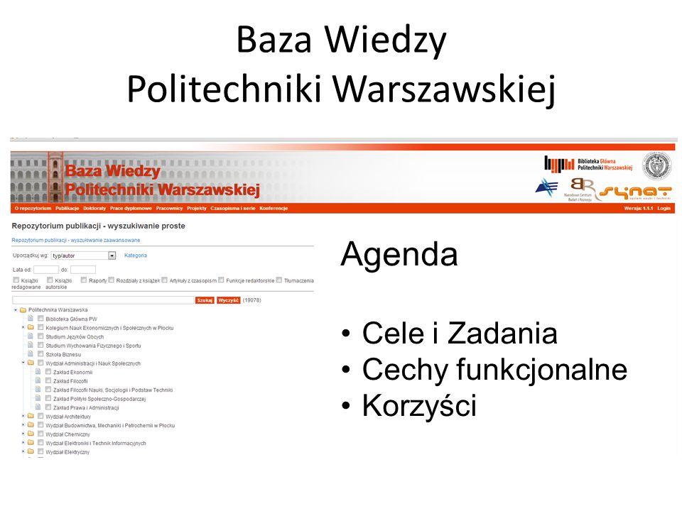 Baza Wiedzy Politechniki Warszawskiej Agenda Cele i Zadania Cechy funkcjonalne Korzyści