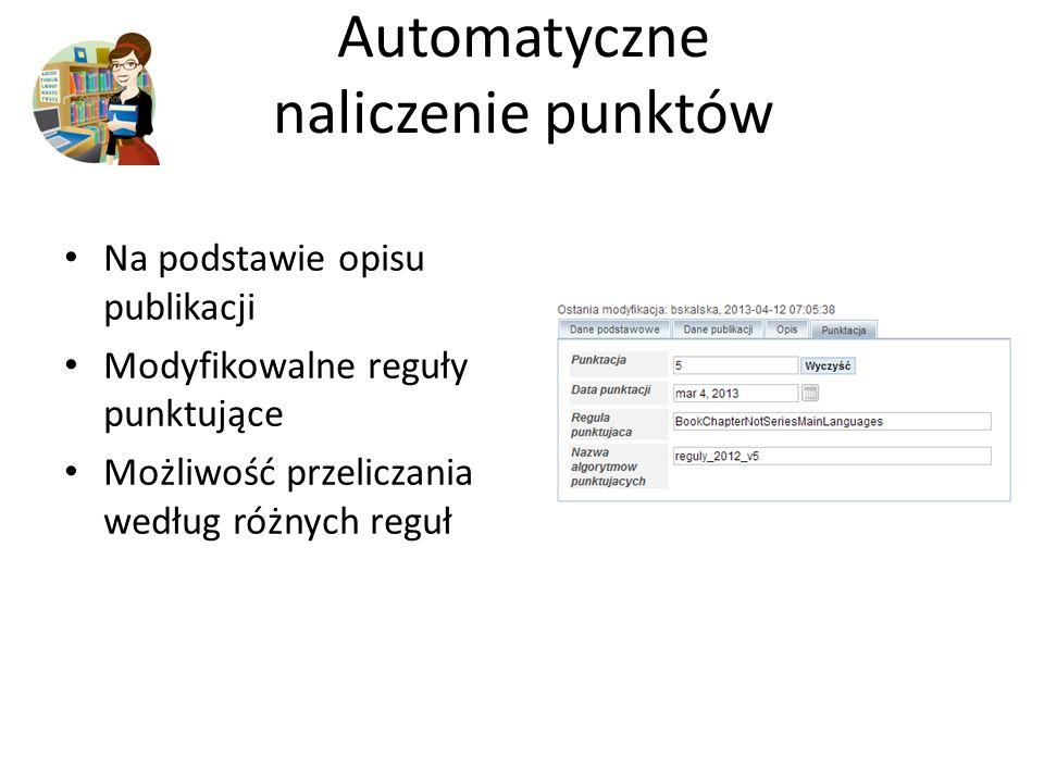Automatyczne naliczenie punktów Na podstawie opisu publikacji Modyfikowalne reguły punktujące Możliwość przeliczania według różnych reguł