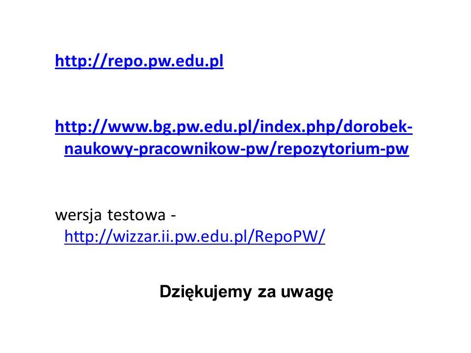http://repo.pw.edu.pl http://www.bg.pw.edu.pl/index.php/dorobek- naukowy-pracownikow-pw/repozytorium-pw wersja testowa - http://wizzar.ii.pw.edu.pl/RepoPW/ http://wizzar.ii.pw.edu.pl/RepoPW/ Dziękujemy za uwagę