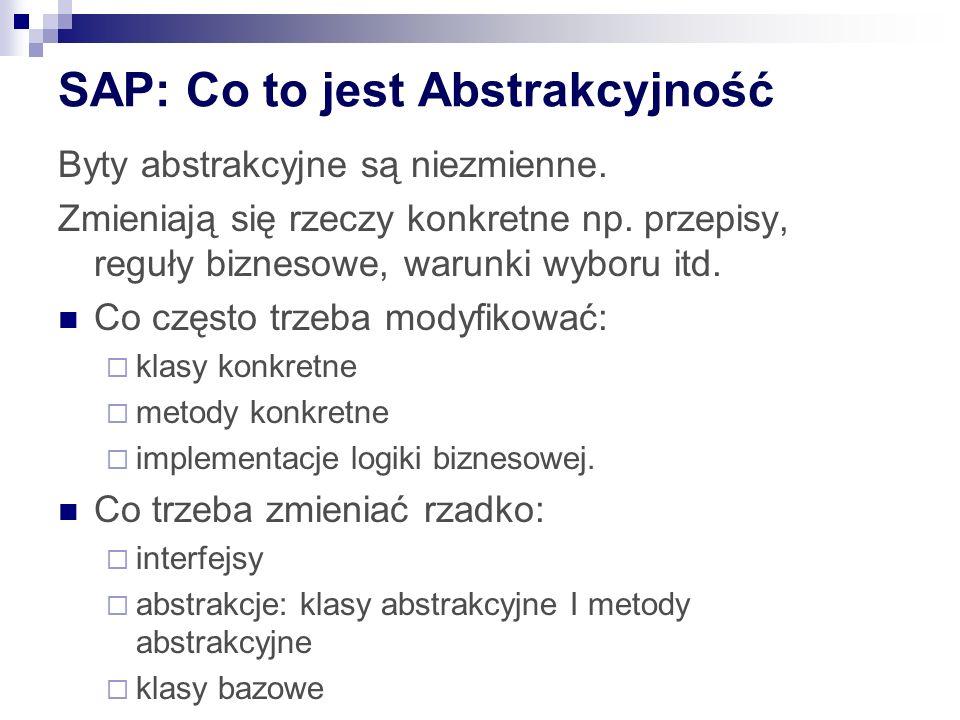 SAP: Co to jest Abstrakcyjność Byty abstrakcyjne są niezmienne. Zmieniają się rzeczy konkretne np. przepisy, reguły biznesowe, warunki wyboru itd. Co