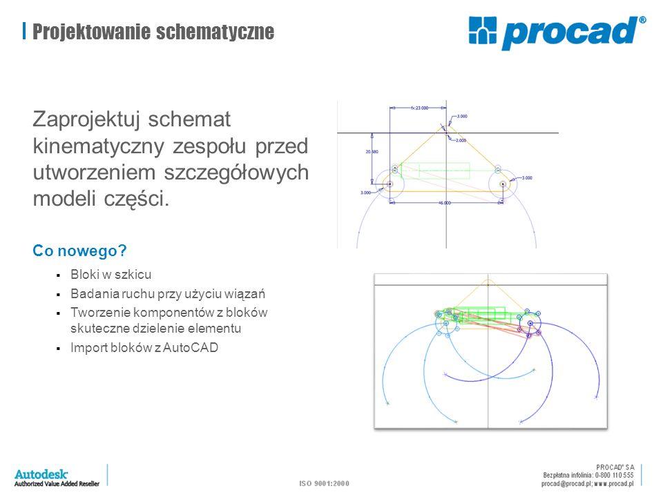 Projektowanie schematyczne Zaprojektuj schemat kinematyczny zespołu przed utworzeniem szczegółowych modeli części. Co nowego?  Bloki w szkicu  Badan