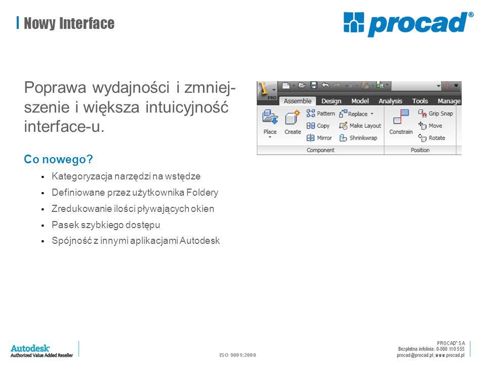 Nowy Interface Poprawa wydajności i zmniej- szenie i większa intuicyjność interface-u. Co nowego?  Kategoryzacja narzędzi na wstędze  Definiowane pr