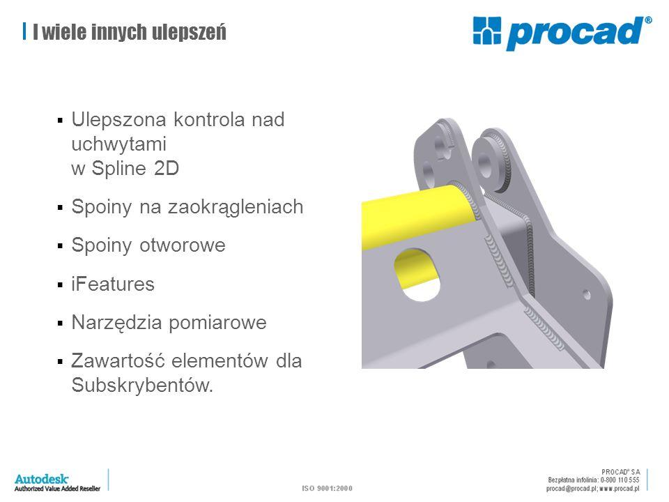 I wiele innych ulepszeń  Ulepszona kontrola nad uchwytami w Spline 2D  Spoiny na zaokrągleniach  Spoiny otworowe  iFeatures  Narzędzia pomiarowe  Zawartość elementów dla Subskrybentów.