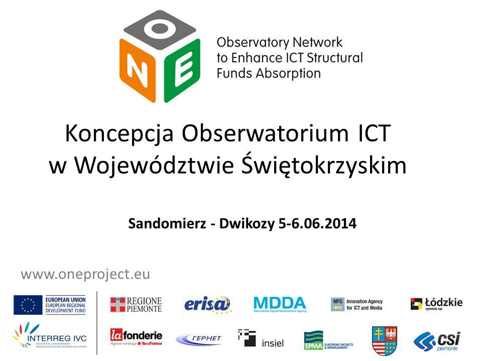 www.oneproject.eu Koncepcja Obserwatorium ICT w Województwie Świętokrzyskim Sandomierz - Dwikozy 5-6.06.2014