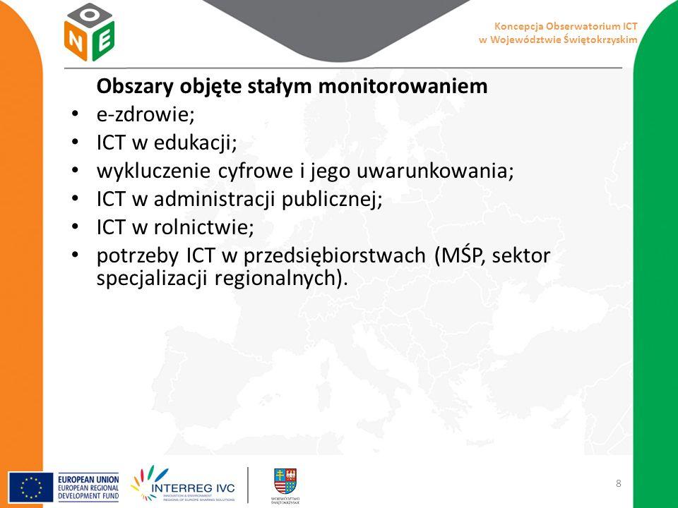 Obszary objęte stałym monitorowaniem e-zdrowie; ICT w edukacji; wykluczenie cyfrowe i jego uwarunkowania; ICT w administracji publicznej; ICT w rolnictwie; potrzeby ICT w przedsiębiorstwach (MŚP, sektor specjalizacji regionalnych).