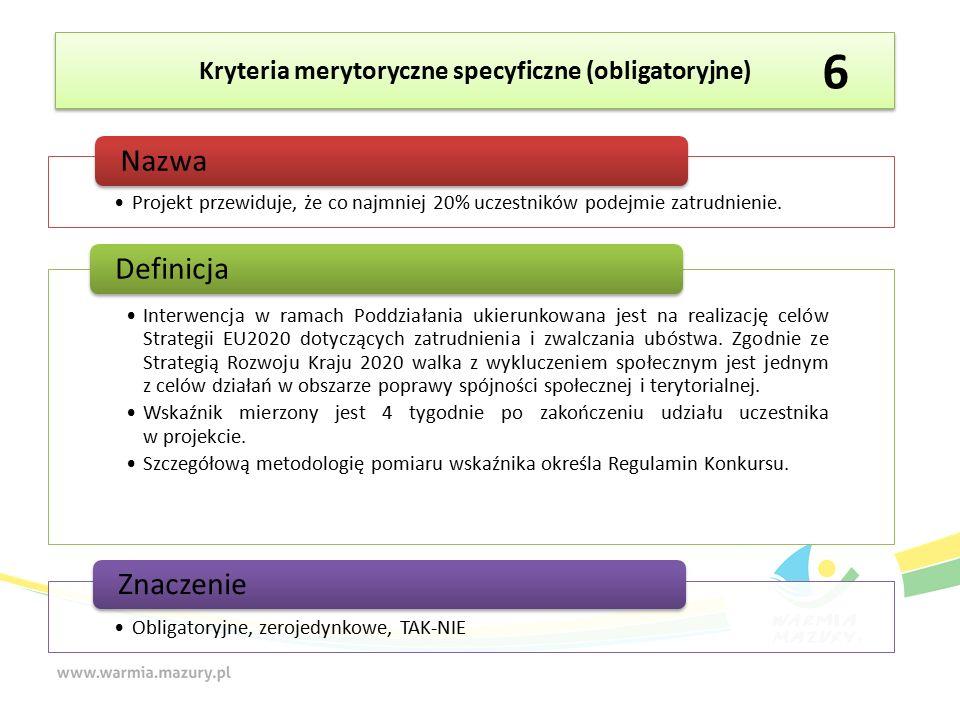 Kryteria merytoryczne specyficzne (obligatoryjne) Projekt przewiduje, że co najmniej 20% uczestników podejmie zatrudnienie.