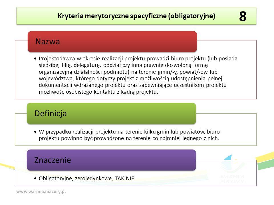 Kryteria merytoryczne specyficzne (obligatoryjne) Projektodawca w okresie realizacji projektu prowadzi biuro projektu (lub posiada siedzibę, filię, delegaturę, oddział czy inną prawnie dozwoloną formę organizacyjną działalności podmiotu) na terenie gmin/-y, powiat/-ów lub województwa, którego dotyczy projekt z możliwością udostępnienia pełnej dokumentacji wdrażanego projektu oraz zapewniające uczestnikom projektu możliwość osobistego kontaktu z kadrą projektu.