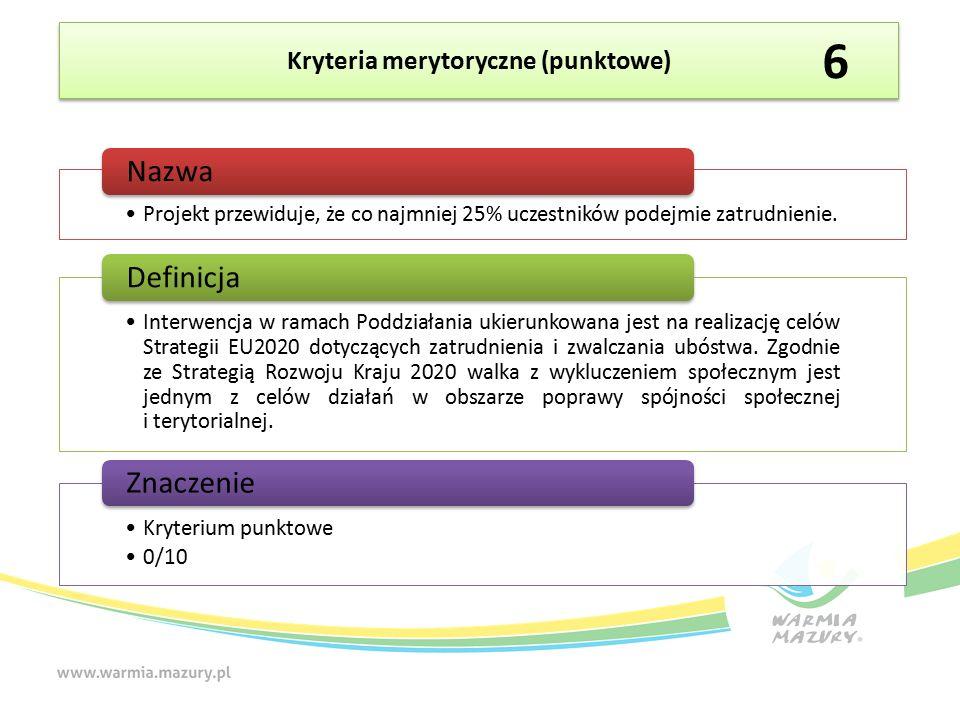 Kryteria merytoryczne (punktowe) Projekt przewiduje, że co najmniej 25% uczestników podejmie zatrudnienie.