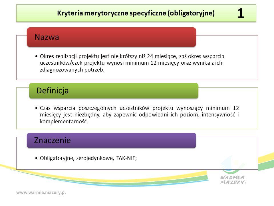 Kryteria merytoryczne specyficzne (obligatoryjne) Okres realizacji projektu jest nie krótszy niż 24 miesiące, zaś okres wsparcia uczestników/czek projektu wynosi minimum 12 miesięcy oraz wynika z ich zdiagnozowanych potrzeb.