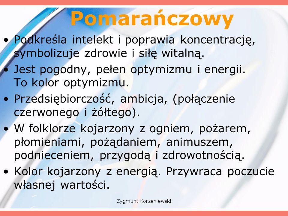 Pomarańczowy Podkreśla intelekt i poprawia koncentrację, symbolizuje zdrowie i siłę witalną.