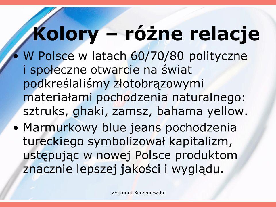 Kolory – różne relacje W Polsce w latach 60/70/80 polityczne i społeczne otwarcie na świat podkreślaliśmy złotobrązowymi materiałami pochodzenia naturalnego: sztruks, ghaki, zamsz, bahama yellow.
