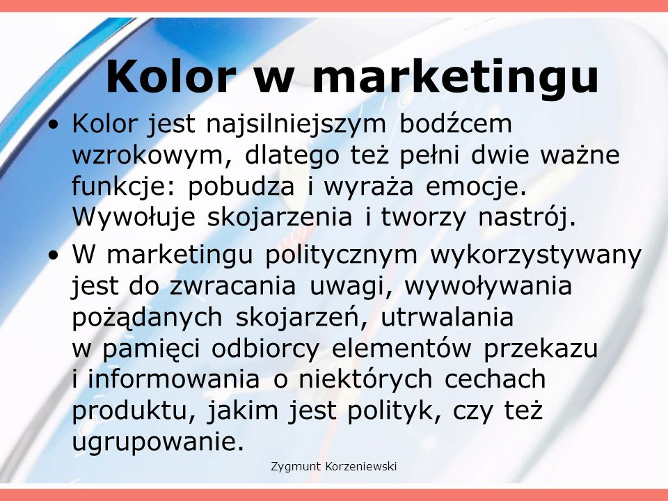 Kolor w marketingu Kolor jest najsilniejszym bodźcem wzrokowym, dlatego też pełni dwie ważne funkcje: pobudza i wyraża emocje.