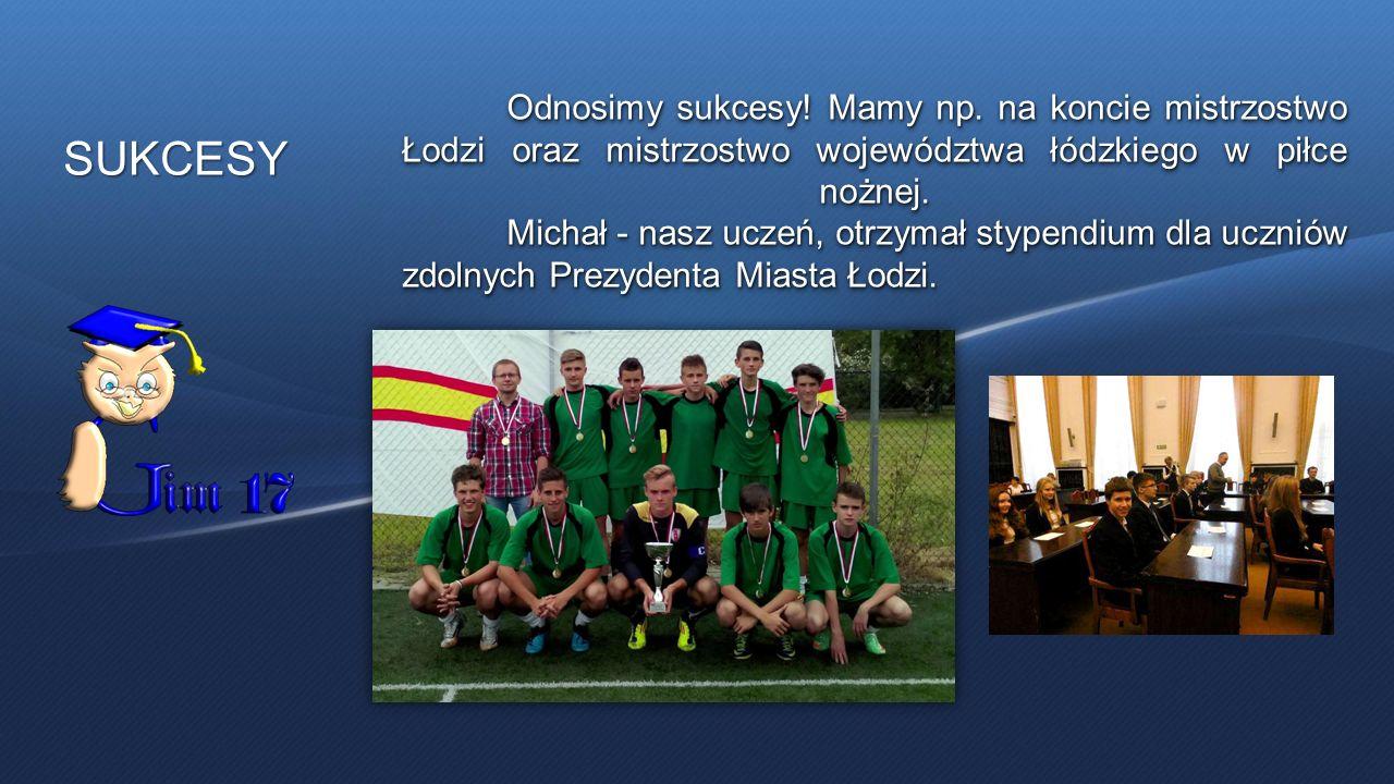 SUKCESY Odnosimy sukcesy! Mamy np. na koncie mistrzostwo Łodzi oraz mistrzostwo województwa łódzkiego w piłce nożnej. Michał - nasz uczeń, otrzymał st