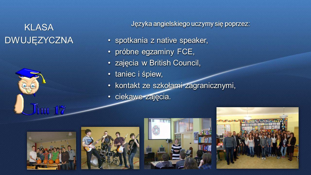 KLASADWUJĘZYCZNA Języka angielskiego uczymy się poprzez: spotkania z native speaker,spotkania z native speaker, próbne egzaminy FCE,próbne egzaminy FC