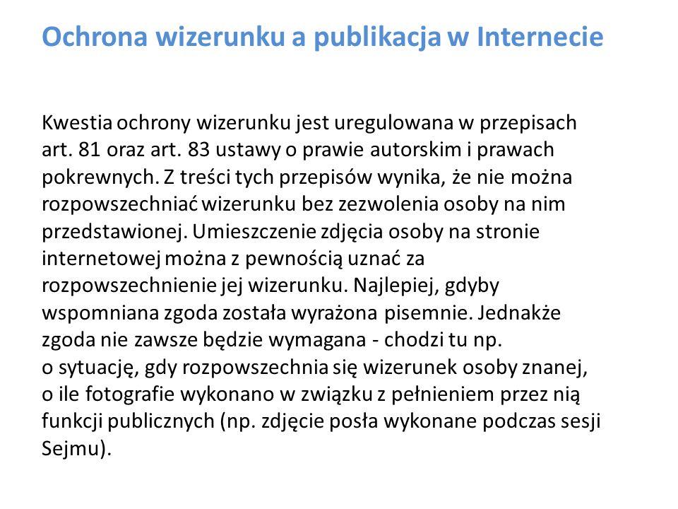 Ochrona wizerunku a publikacja w Internecie Kwestia ochrony wizerunku jest uregulowana w przepisach art.