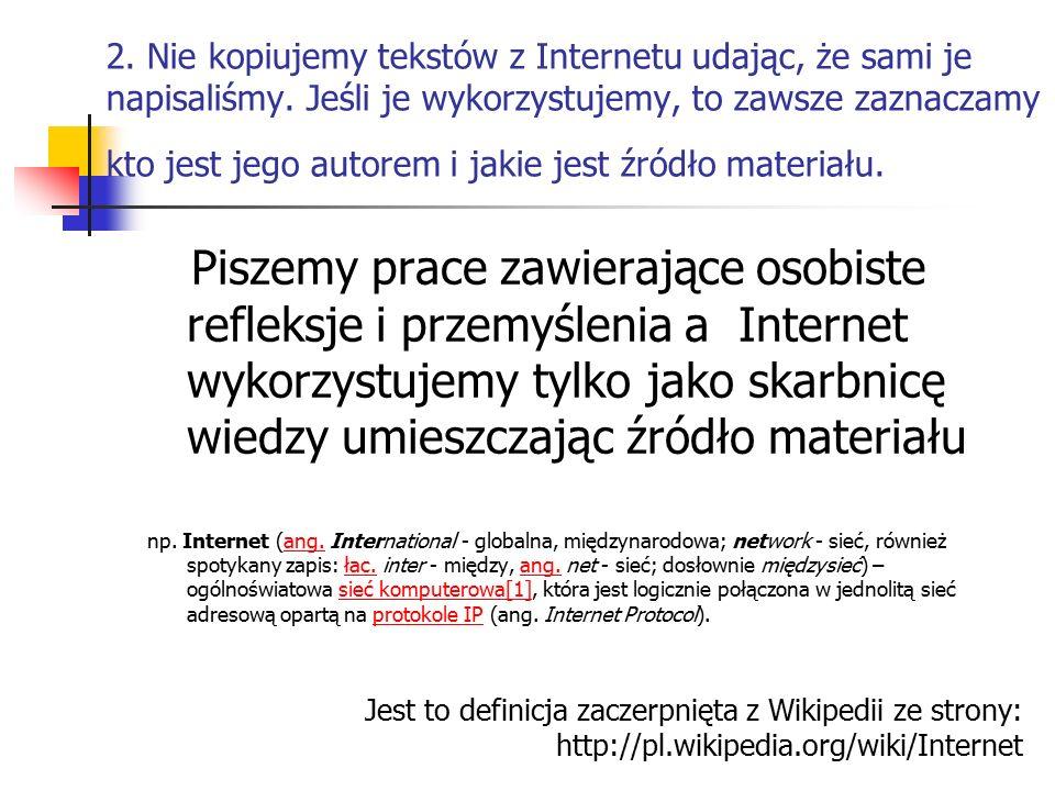 2. Nie kopiujemy tekstów z Internetu udając, że sami je napisaliśmy.