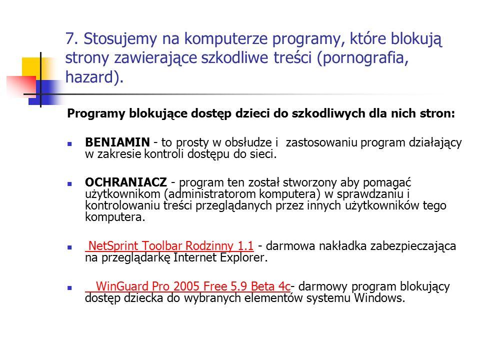 7. Stosujemy na komputerze programy, które blokują strony zawierające szkodliwe treści (pornografia, hazard). Programy blokujące dostęp dzieci do szko