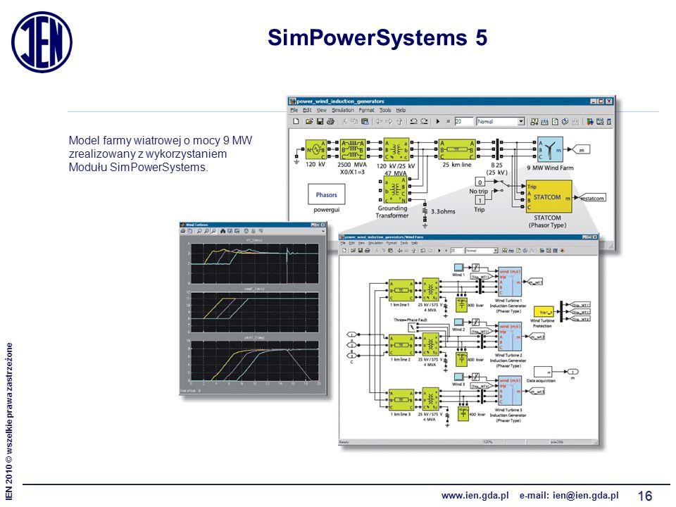 IEN 2010 © wszelkie prawa zastrzeżone www.ien.gda.pl e-mail: ien@ien.gda.pl 16 SimPowerSystems 5 Model farmy wiatrowej o mocy 9 MW zrealizowany z wykorzystaniem Modułu SimPowerSystems.