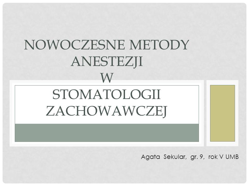 NOWOCZESNE METODY ANESTEZJI W STOMATOLOGII ZACHOWAWCZEJ Agata Sekular, gr. 9, rok V UMB