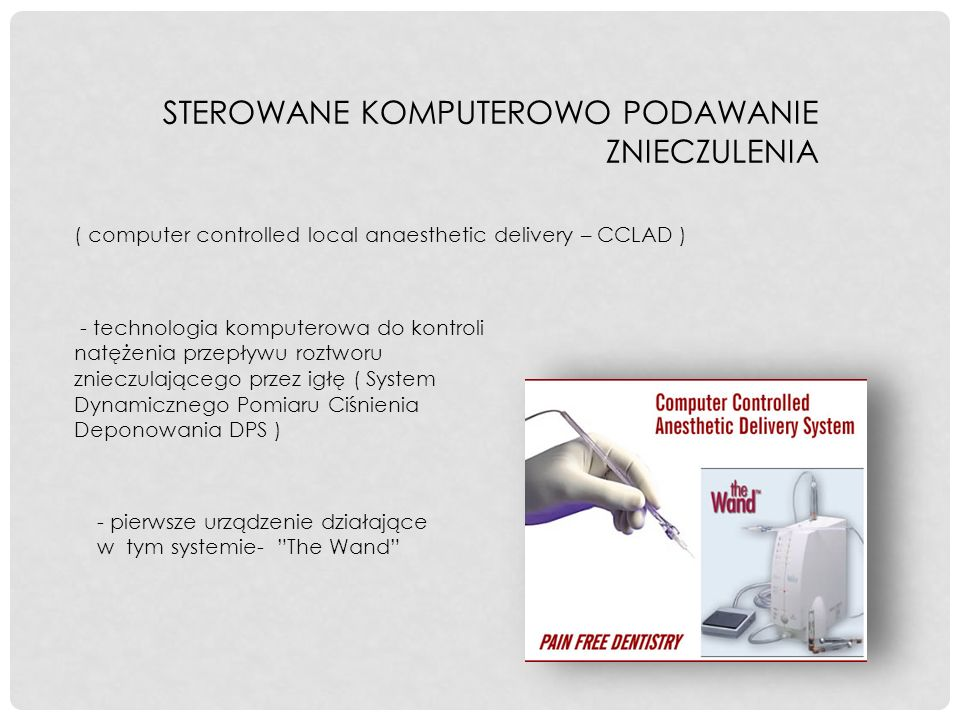 The Wand Compudent - Sterowanie aparatem za pomocą pedału nożnego -Przenośny aparat zasilany prądem z sieci -Jednorazowy przewód jałowy z 2 końcówkami ( umocowanie ampułki ze znieczuleniem, wkręcenie igły ) - Znieczulenie nasiękowe, przewodowe, śródwięzadłowe - Specjalna konstrukcja końcówki umożliwia rotacyjne wprowadzanie igły w sposób bezbolesny dla pacjenta