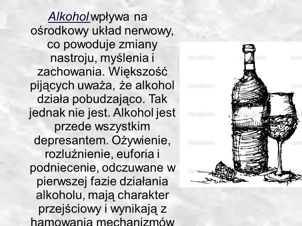 Alkohol wpływa na ośrodkowy układ nerwowy, co powoduje zmiany nastroju, myślenia i zachowania.