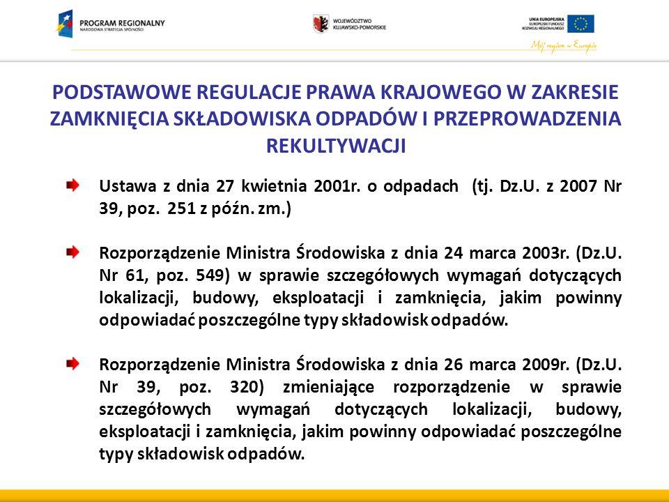 PODSTAWOWE REGULACJE PRAWA KRAJOWEGO W ZAKRESIE ZAMKNIĘCIA SKŁADOWISKA ODPADÓW I PRZEPROWADZENIA REKULTYWACJI Ustawa z dnia 27 kwietnia 2001r.