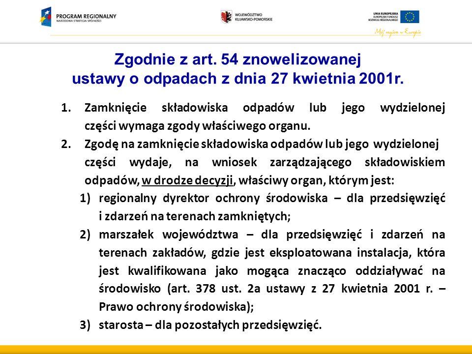 Zgodnie z art.54 znowelizowanej ustawy o odpadach z dnia 27 kwietnia 2001r.