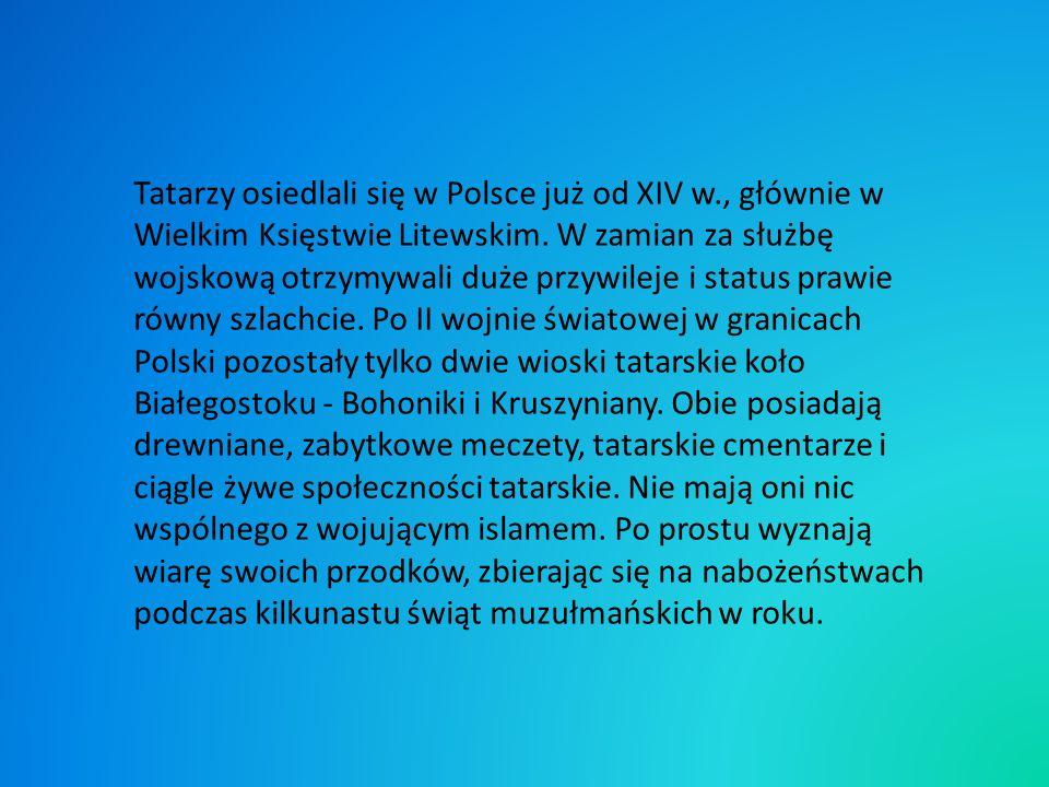 Tatarzy osiedlali się w Polsce już od XIV w., głównie w Wielkim Księstwie Litewskim.