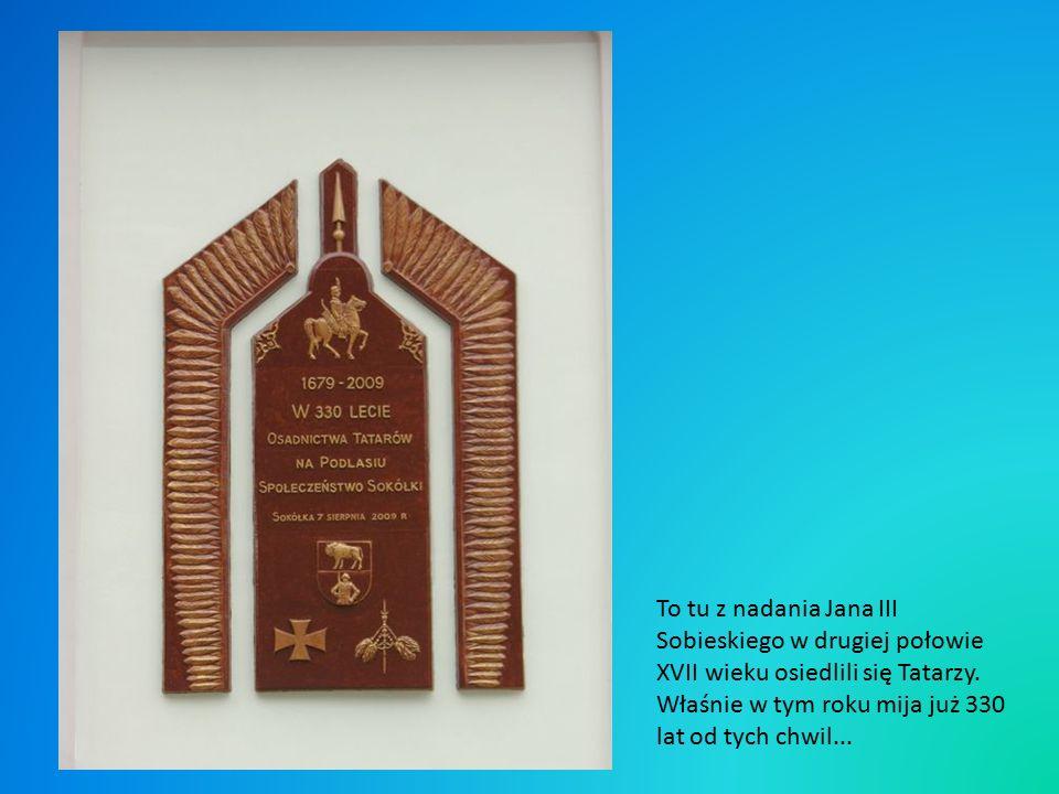 To tu z nadania Jana III Sobieskiego w drugiej połowie XVII wieku osiedlili się Tatarzy.