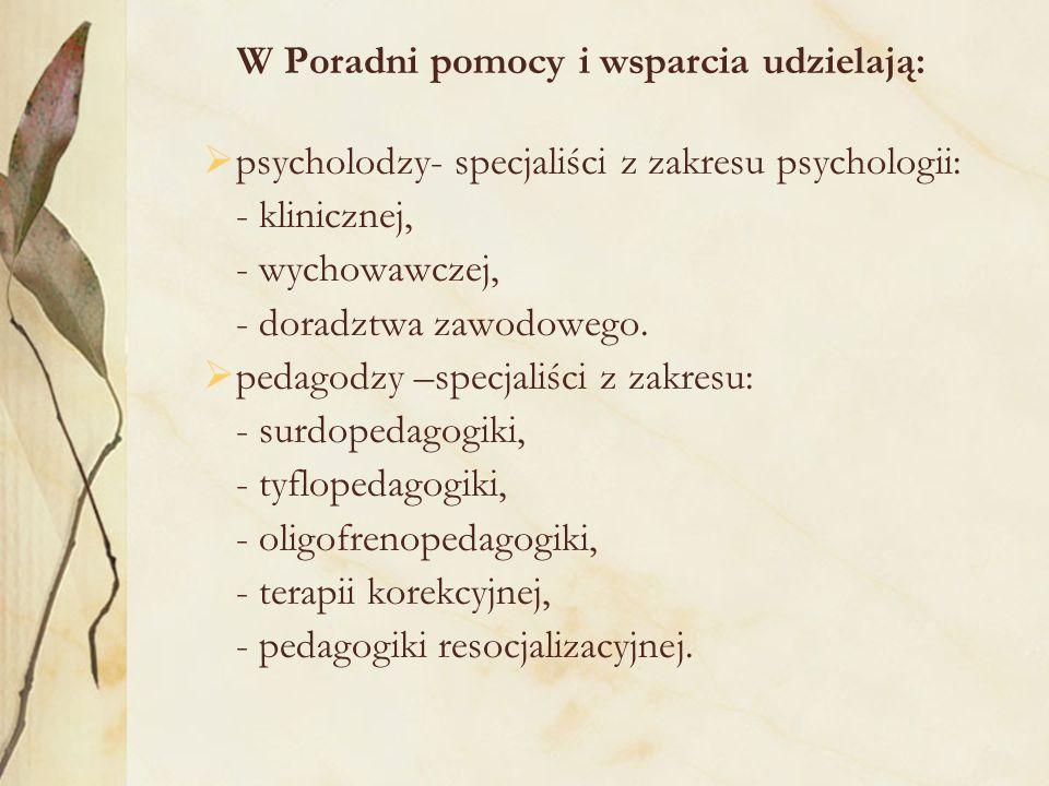 W Poradni pomocy i wsparcia udzielają:  psycholodzy- specjaliści z zakresu psychologii: - klinicznej, - wychowawczej, - doradztwa zawodowego.