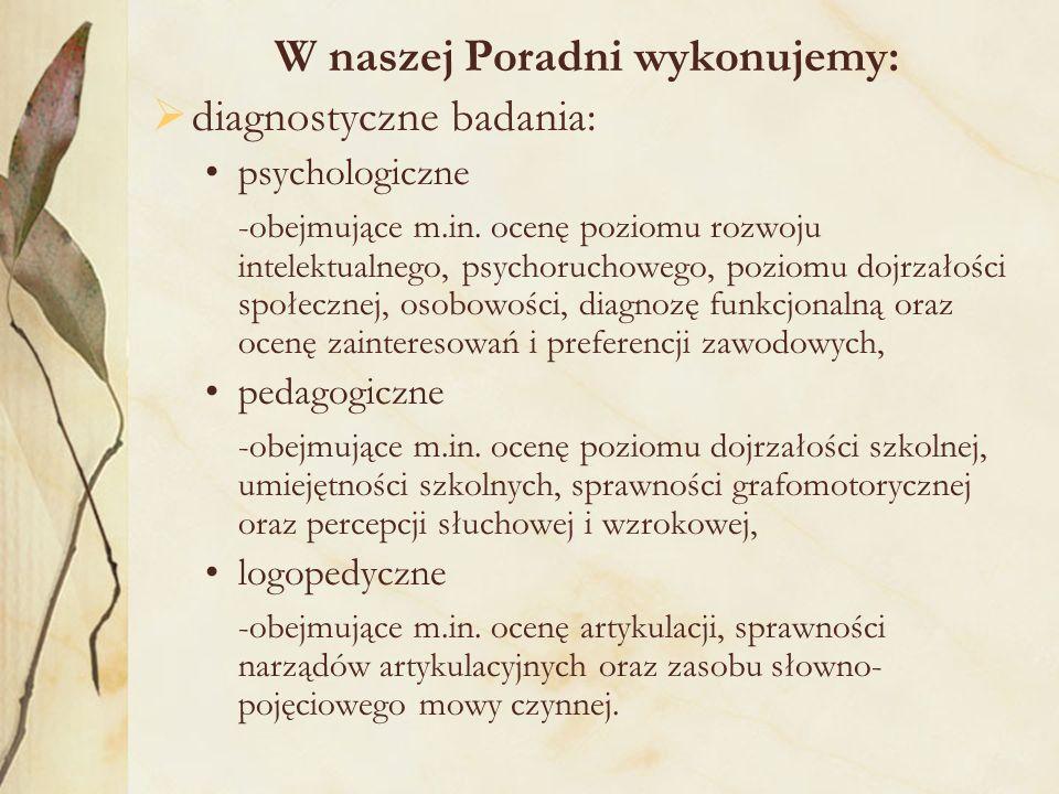W naszej Poradni wykonujemy:  diagnostyczne badania: psychologiczne -obejmujące m.in.