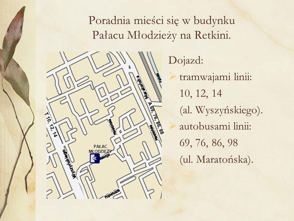 Poradnia mieści się w budynku Pałacu Młodzieży na Retkini.
