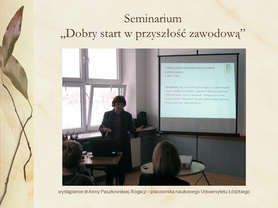 """Seminarium """"Dobry start w przyszłość zawodową wystąpienie dr Anny Paszkowskiej-Rogacz – pracownika naukowego Uniwersytetu Łódzkiego"""
