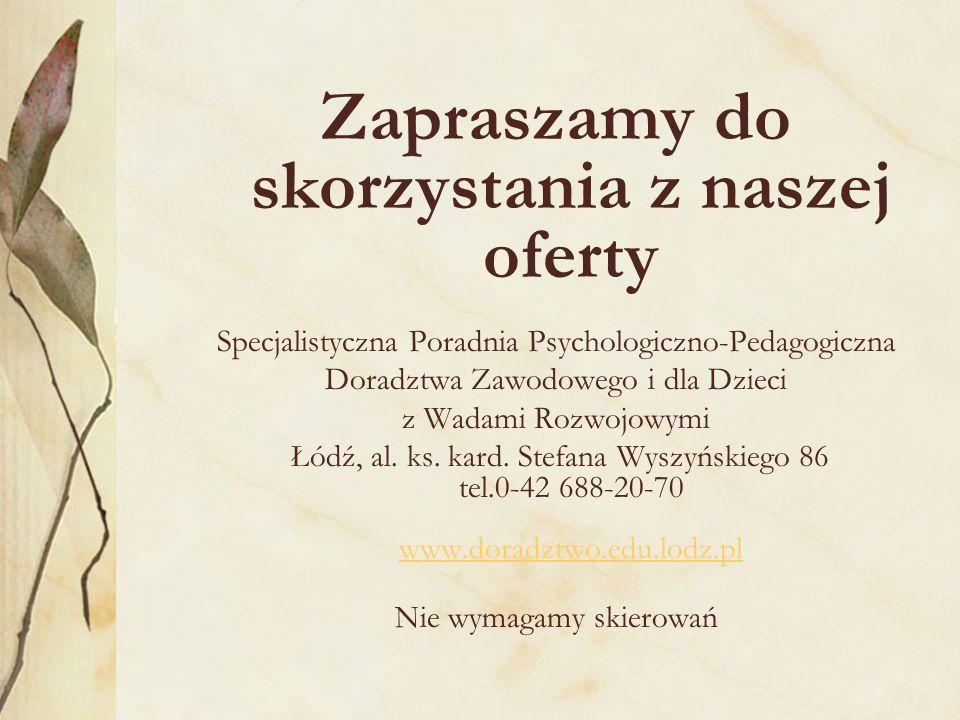 Zapraszamy do skorzystania z naszej oferty Specjalistyczna Poradnia Psychologiczno-Pedagogiczna Doradztwa Zawodowego i dla Dzieci z Wadami Rozwojowymi Łódź, al.