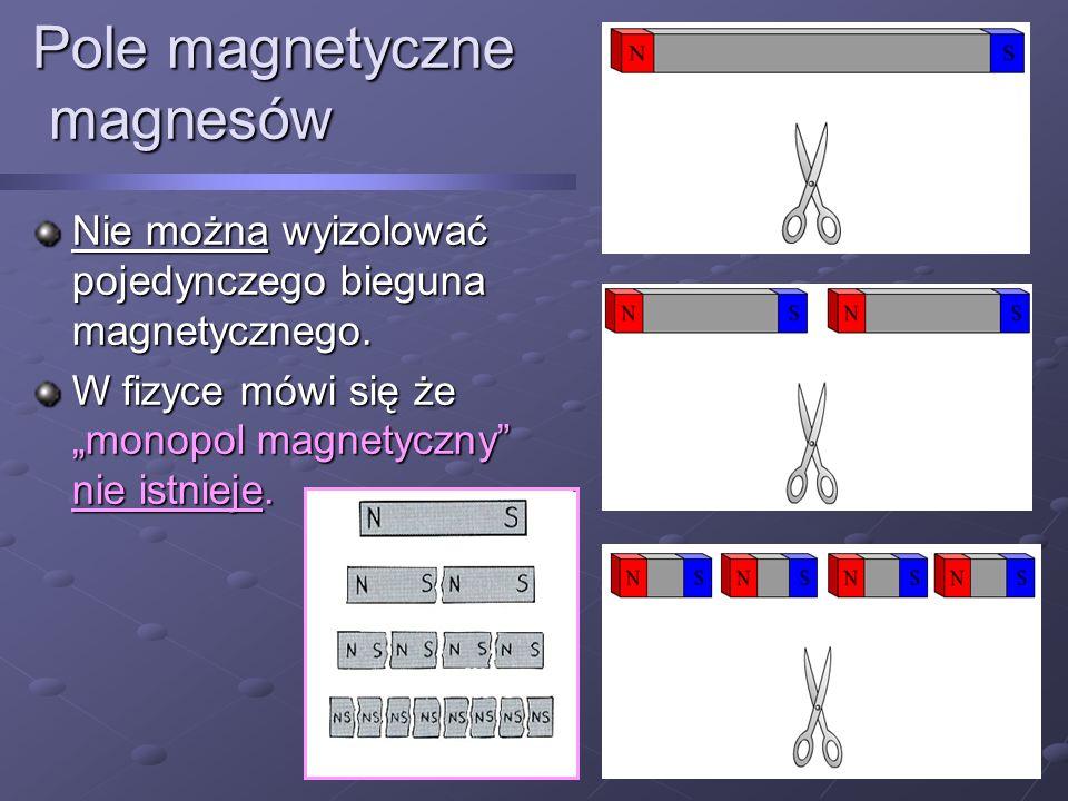"""Nie można wyizolować pojedynczego bieguna magnetycznego. W fizyce mówi się że """"monopol magnetyczny"""" nie istnieje. Pole magnetyczne magnesów"""