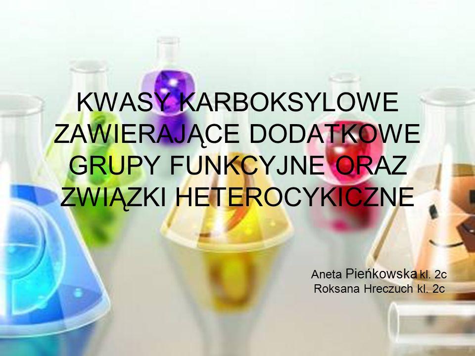 KWASY KARBOKSYLOWE ZAWIERAJĄCE DODATKOWE GRUPY FUNKCYJNE ORAZ ZWIĄZKI HETEROCYKICZNE Aneta Pieńkowska kl.