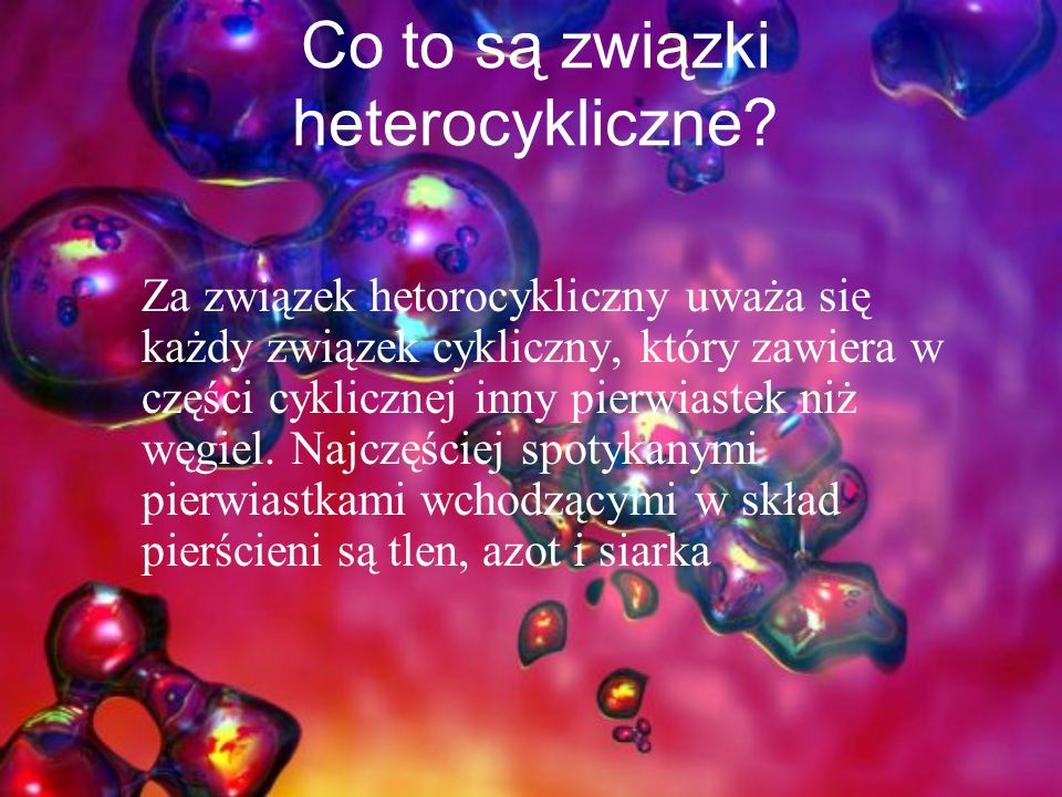 Co to są związki heterocykliczne? Za związek hetorocykliczny uważa się każdy związek cykliczny, który zawiera w części cyklicznej inny pierwiastek niż