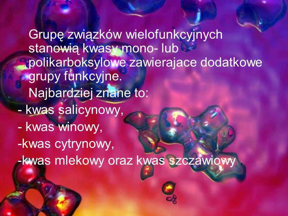 Grupę związków wielofunkcyjnych stanowią kwasy mono- lub polikarboksylowe zawierajace dodatkowe grupy funkcyjne. Najbardziej znane to: - kwas salicyno