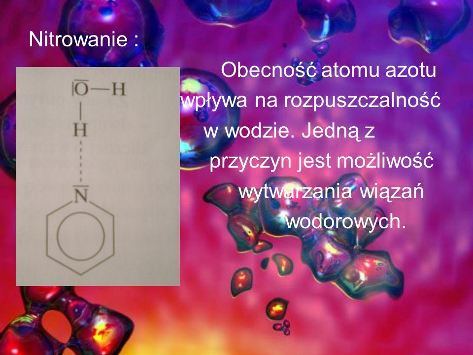 Nitrowanie : Obecność atomu azotu wpływa na rozpuszczalność w wodzie. Jedną z przyczyn jest możliwość wytwarzania wiązań wodorowych.