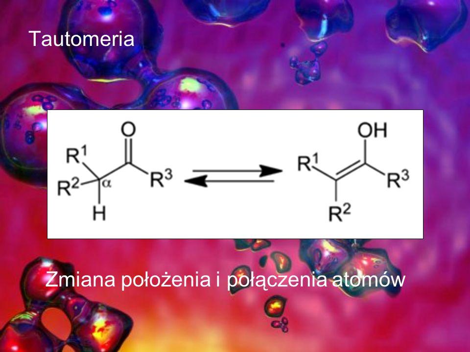 Tautomeria Zmiana położenia i połączenia atomów