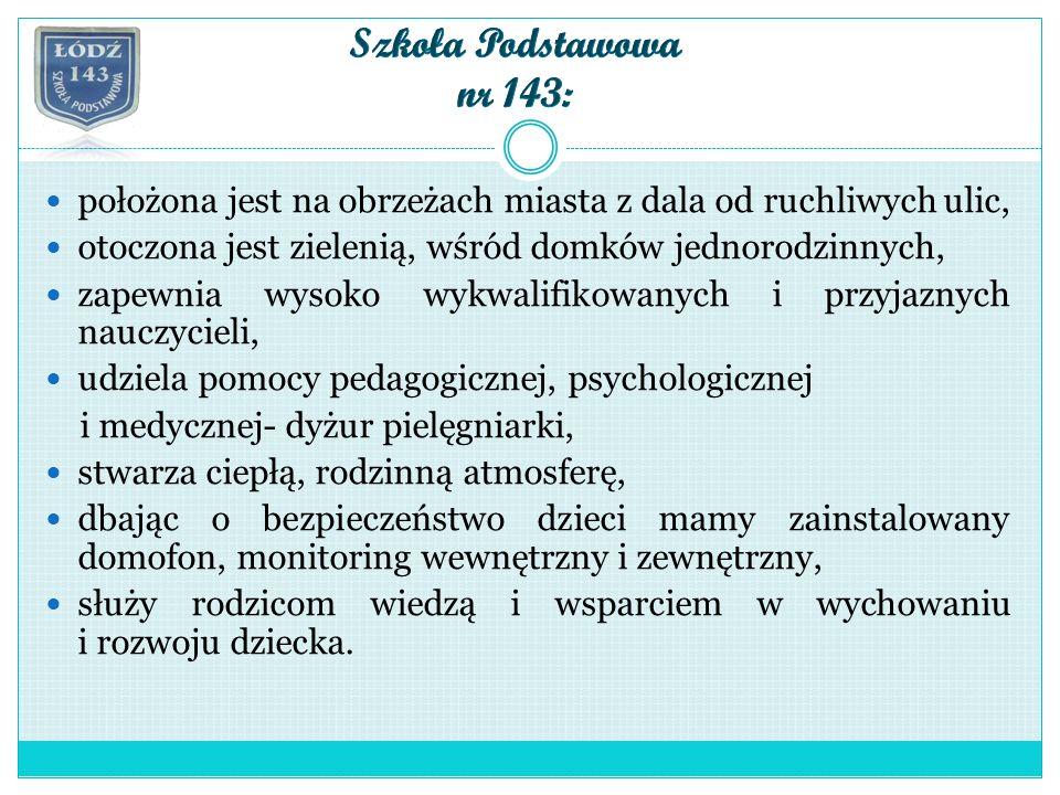 ul. Kuźnicka 12 tel. (42) 684- 73- 54 93-459 Łódź www.sp143.edu.lodz.pl e-mail sp143sekr@op.plsp143sekr@op.pl