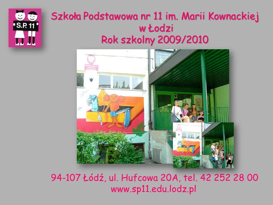 Szkoła Podstawowa nr 11 im. Marii Kownackiej w Łodzi w Łodzi Rok szkolny 2009/2010 94-107 Łódź, ul. Hufcowa 20A, tel. 42 252 28 00 www.sp11.edu.lodz.p