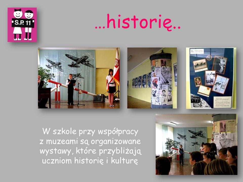 …historię.. W szkole przy współpracy z muzeami są organizowane wystawy, które przybliżają uczniom historię i kulturę